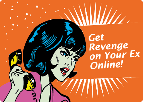Get Revenge on Your Ex Online !