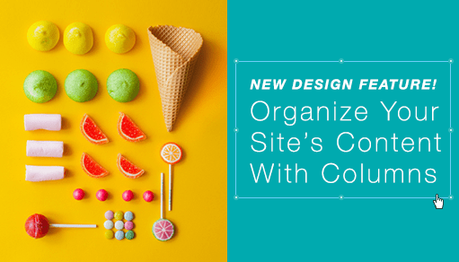 New Design Feature! Organize Your Website's Content to Perfection with Columns